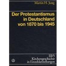 Kirchengeschichte in Einzeldarstellungen / Neuzeit / Der Protestantismus in Deutschland von 1870 bis 1945