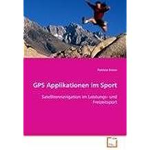 GPS Applikationen im Sport: Satellitennavigation im                 Leistungs- und Freizeitsport