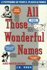 All Those Wonderful Names: A Potpourri of People, Places and Things