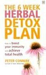 The 6 Week Herbal Detox Plan: How To Boost Your Immunity And Achieve Total Health