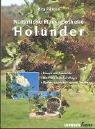 Holunder: Botanik und Geschichte - Naturheilkundliches Wissen - Medizin, natürliche Kosmetik, Ernährung