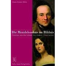 Die Mendelssohns im Bildnis: Porträts aus der ersten bis vierten Generation