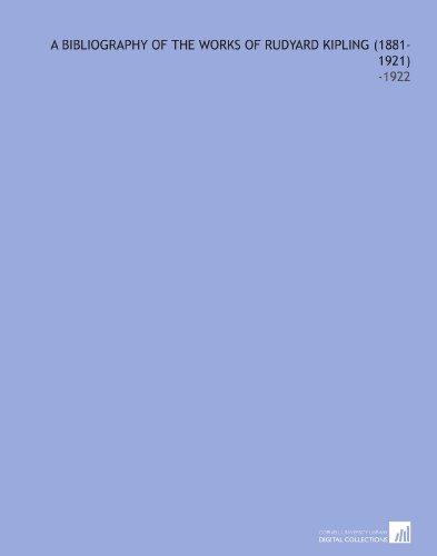 A Bibliography of the Works of Rudyard Kipling (1881-1921): -1922 por E. W. (Ernest Walter) Martindell