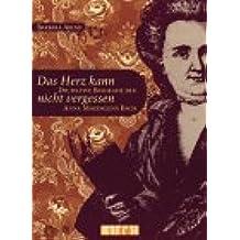 Das Herz kann nicht vergessen: Die fiktive Biografie der Anna Magdalena Bach