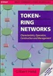 Token-ring Networks: Characteristics, Operation, Construction and Management (Wiley Communications Technology) by Gilbert Held (1993-09-28)