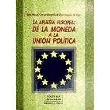 La apuesta europea : de la moneda a la unión política