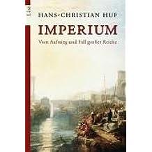 Imperium: Vom Aufstieg und Fall großer Reiche