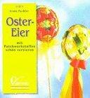 Brunnen-Reihe, Ostereier mit Patchworkstoffen schön verzieren - Irene Fackler