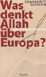 Was denkt Allah über Europa?: Gegen die islamistische Bedrohung - Chahdortt Djavann