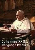 Johannes XXIII.: Der gütige Prophet -