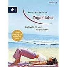 YogaPilates: Kraftvoll, fit und ausgeglichen