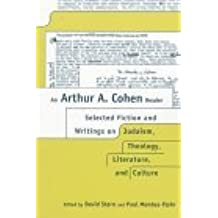 An Arthur A. Cohen Reader: Selected Fiction and Writings on Judaism, Theology, Literature, and Culture by Arthur Allen Cohen (1998-05-06)