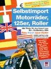 Selbstimport Motorräder. 125er, Roller: Alle Tricks für Import aus EU-Ostländern, USA. Neue, Gebrauchte, Klassiker, Oldtimer