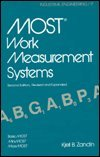 Most Work Measurement Systems: Basic Most, Mini Most, Maxi Most (Industrial Engineering: A Series of Reference Books and Textbooks)