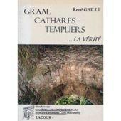 Graal, cathares, templiers : La vérité par René Gailli