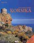 Naturparadies Korsika: 55 Wanderungen, 23 Bergtouren
