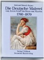 Die Deutsche Malerei von Anton Graff bis Hans von Marees 1760-1870