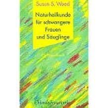 Naturheilkunde für schwangere Frauen und Säuglinge. Ein Handbuch