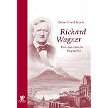 Richard Wagner: Eine europäische Biographie