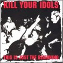 Songtexte von Kill Your Idols - This Is Just The Beginning
