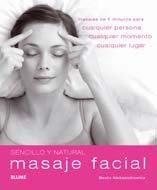 Masaje Facial: Masajes de 5 Minutos Para Cualquier Persona, Cualquier Momento, Cualquier Lugar (Sencillo y Natural) por Beata Aleksandrowicz