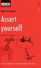 Assert yourself: How to find your voice and make your mark (Steps to Success)