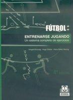 Fútbol. Entrenarse Jugando. Un Sistema Completo De Ejercicios (Deportes) por Irmgard Konzag