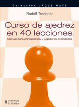 Curso de ajedrez en 40 lecciones/ Learn Chess in 40 Hours: Manual para principiantes y jugadores avanzados/ A Self-Tutor for Beginners and Advanced Players (Jaque Mate/ Checkmate)