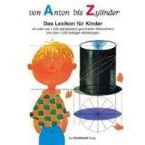 Von Anton bis Zylinder Kinderlexikon