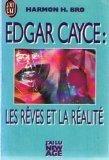 EDGAR CAYCE . LES REVES ET LA REALITE
