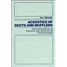 Acoustics of Ducts and Mufflers With Application to Exhaust and Ventilation System Design by M. L. Munjal (1987-04-24)