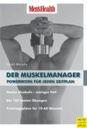 Men's Health: Der Muskelmanager - Powerwork für jeden Zeitplan: Powerwork für jeden Zeitplan. Starke Muskeln - weniger Fett. Die 120 besten Übungen. Trainingspläne für 10-60 Minuten