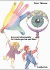 Konzentrationsspiele für Kindergarten und Hort: Lebendige Förderung ohne Dressur und Streß