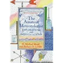 The Amateur Meteorologist: Explorations and Investigations (Amateur Science) by H. Michael Mogil (1993-10-01)