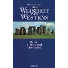 Die Weisheit des Westens: Mensch, Mythos und Geschichte