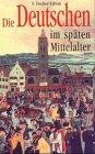 Die Deutschen im späten Mittelalter