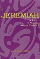 Jeremiah: A Study in Ancient Hebrew Rhetoric