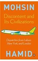 Discontent and Its Civilizations: Dispatches from Lahore, New York and London