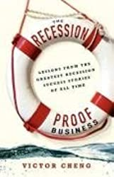 The Recession-Proof Business: Lessons from the Greatest Recession Success Stories of All Time by Victor Cheng (2009-04-15)