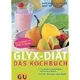 GLYX-Diät: Das Kochbuch, 226 Rezepte zum Abnehmen mit Glücksgefühlen