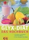 GLYX-Diät: Das Kochbuch, 226 Rezepte...