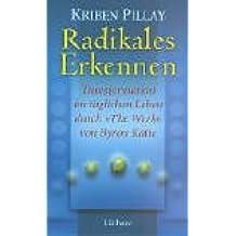 Radikales Erkennen: Transformationen im täglichen Leben durch 'The Work' von Byron Katie