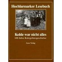 Kohle war nicht alles: Hochlarmarker Lesebuch. 100 Jahre Ruhrgebietsgeschichte
