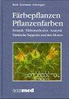 Färbepflanzen, Pflanzenfarben. Botanik, Färbemethoden, Analytik - Lutz Roth