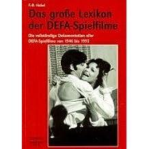 Das große Lexikon der DEFA-Spielfilme: Die vollständige Dokumentation aller DEFA-Spielfilme von 1946 bis 1993
