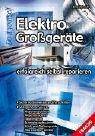 Elektro-Großgeräte erfolgreich selbst reparieren (Reparatur Haushaltsgeräte)