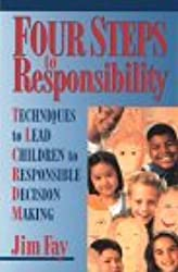 Four Steps to Responsibility: Techniques to Lead Children to Responsible Decision Making