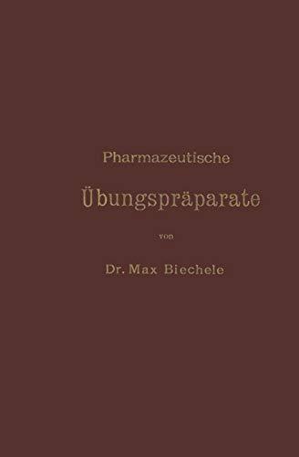 Pharmazeutische Übungspräparate: Anleitung zur Darstellung, Erkennung, Prüfung und Stöchiometrischen Berechnung von Offizinellen Chemisch-pharmazeutischen Präparaten
