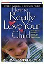 How to Really Love Your Child by M.D. D. Ross Campbell (2004-12-23)