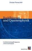 Buddhismus und Quantenphysik: Die Wirklichkeitsbegriffe Nagarjunas und der Quantenphysik by Christian Th Kohl (2005-05-03)